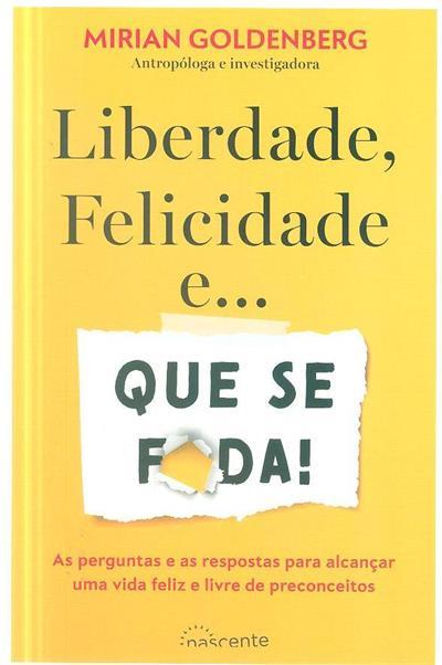 Liberdade, felicidade e...que se f*da! (Mirian Goldenberg)