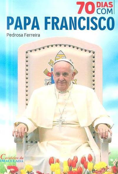 70 dias com Papa Francisco (Pedrosa Ferreira)