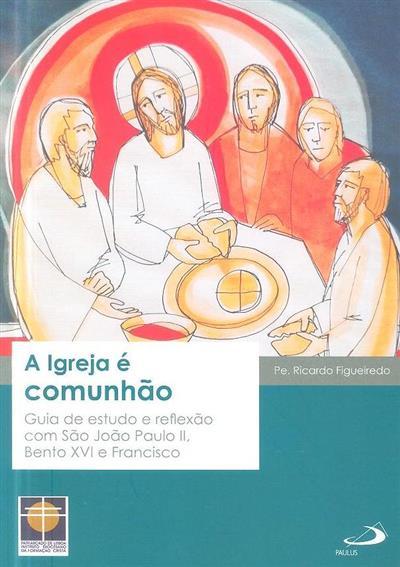 A Igreja é comunhão (Ricardo Figueiredo)