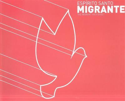 Espírito Santo Migrante (textos Catarina Machado Faria)