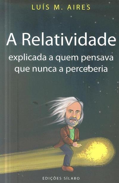 A relatividade explicada a quem pensava que nunca a perceberia (Luis M. Aires)