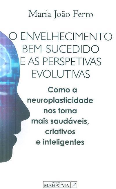 O envelhecimento bem-sucedido e as perspetivas evolutivas (Maria João Ferro)