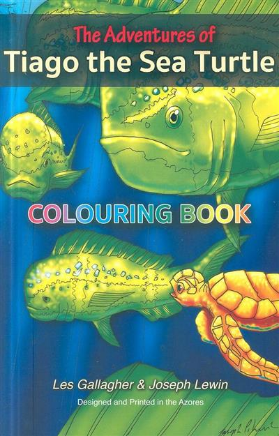 The adventures of Tiago the sea turtle (Les Gallagher)