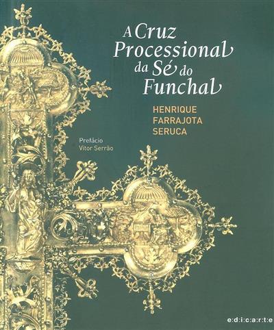 A Cruz Processional da Sé do Funchal (Henrique Farrajota Seruca)