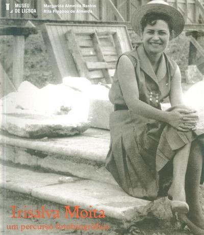 Irisalva Moita, um percurso fotobiográfico (Margarida Almeida Bastos, Rita Fragoso de Almeida)