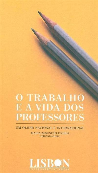 O trabalho e a vida dos professores (org. Maria Assunção Flores)