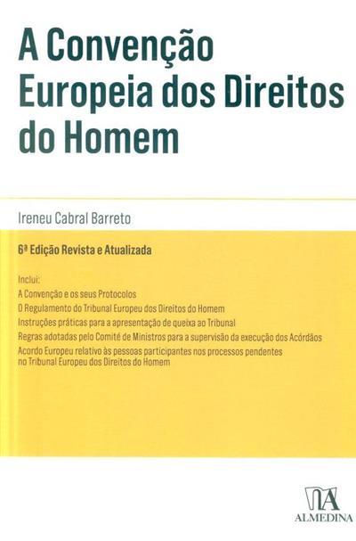 A Convenção Europeia dos Direitos do Homem (anot. Ireneu Cabral Barreto)