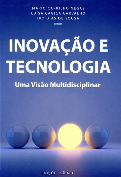 Inovação e tecnologia (ed. Mário Carrilho Negas, Luísa Cagica Carvalho, Ivo Dias de Sousa)