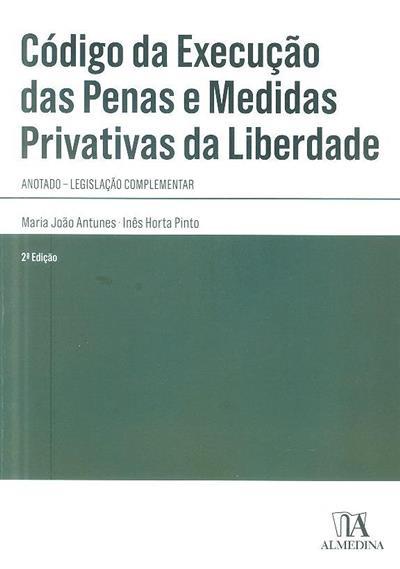 Código de execução das penas e medidas privativas da liberdade (Maria João Antunes, Inês Horta Pinto ?)