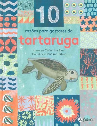 10 Razões para gostares da tartaruga (Catherine Barr)