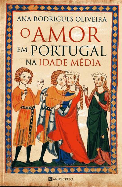 O amor em Portugal na Idade Média (Ana Rodrigues Oliveira)