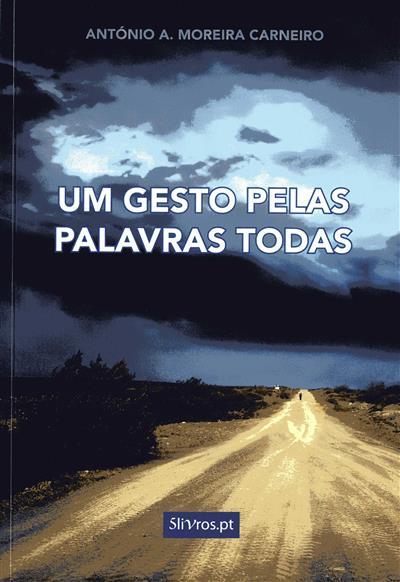Um gesto pelas palavras todas (António A. Moreira Carneiro)