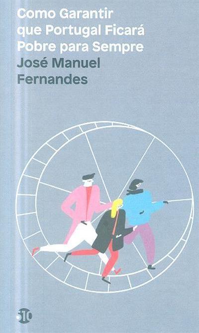 Como garantir que Portugal ficará pobre para sempre (José Manuel Fernandes)