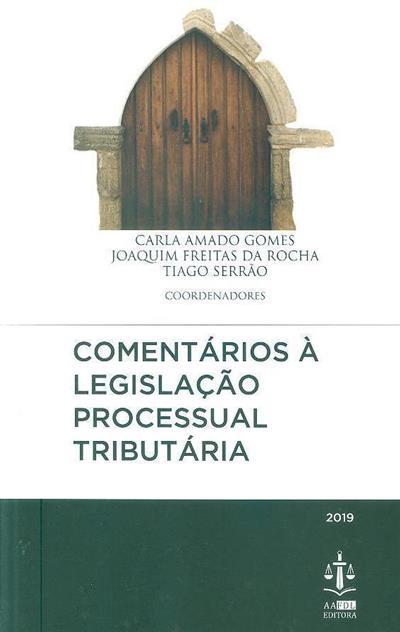 Comentários à legislação processual tributária (coord. Carla Amado Gomes, Joaquim Freitas da Rocha, Tiago Serrão)