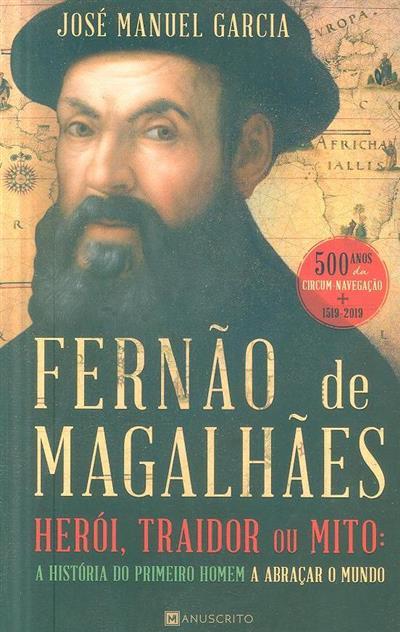 Fernão de Magalhães, herói, traidor ou mito (José Manuel Garcia)