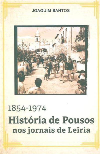 Historia de Pousos nos jornais de Leiria 1854-1974 (Joaquim Santos)