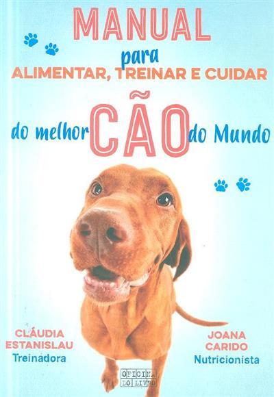 Manual para alimentar, treinar e cuidar do melhor cão do mundo (Cláudia Estanislau, Joana Carido)