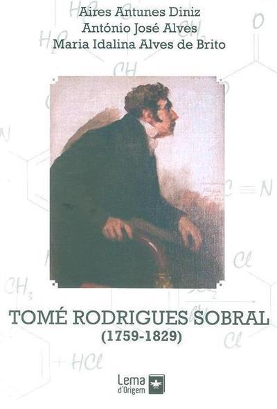 Tomé Rodrigues Sobral (1759-1829) (Aires Antunes Diniz, António José Alves, Maria Idalina Alves de Brito)