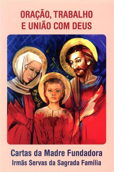 Oração, trabalho e união com Deus (ed. lit. Congregação das Irmãs Servas da Sagrada Família)