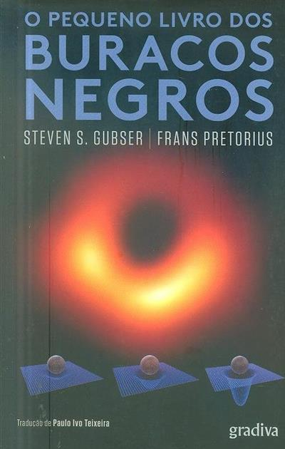 O pequeno livro dos buracos negros (Steven S. Gubser, Frans Pretorius)