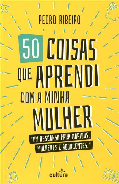50 coisas que aprendi com a minha mulher (Pedro Ribeiro )