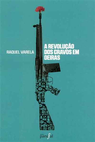 A Revolução dos Cravos em Oeiras (Raquel Varela)