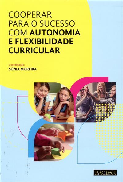 Cooperar para o sucesso com autonomia e flexibilidade curricular (coord. Sónia Moreira)