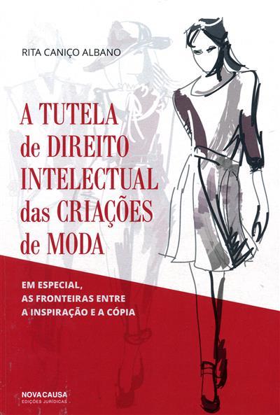 A tutela de direito intelectual das criações de moda em especial, as fronteiras entre a inspiração e a cópia (Rita Caniço Albano)