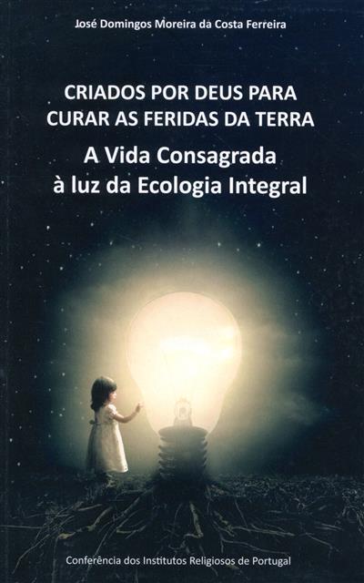 Criados por Deus para curar as feridas da terra (José Domingos Moreira da Costa Ferreira)
