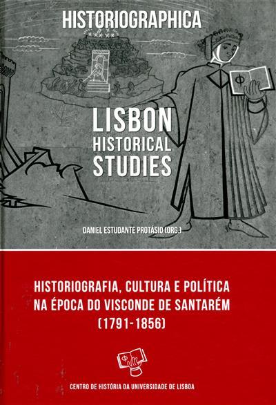 Historiografia, cultura e política na época do Visconde de Santarém (1791-1856) (org. e ed. Daniel Estudante Protásio)
