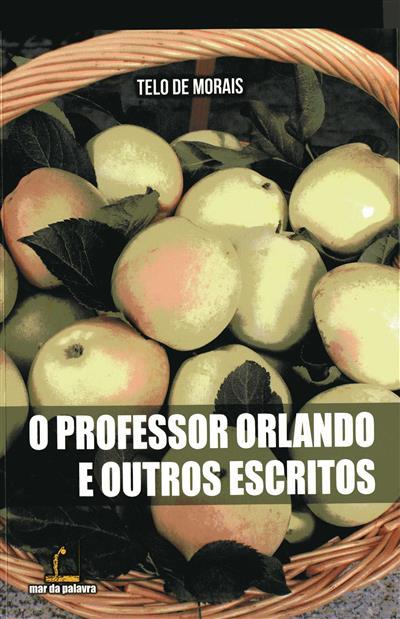 O professor Orlando e outros escritos (Telo de Morais)