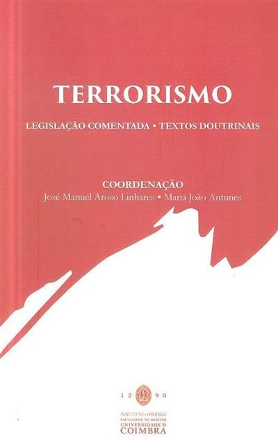 Terrorismo (coord. José Manuel Aroso Linhares, Maria João Antunes)