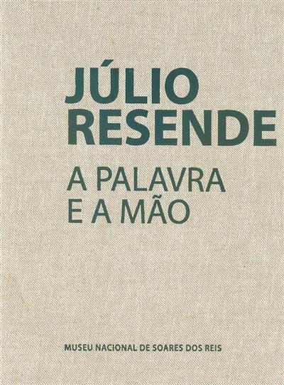 Júlio Resende, a palavra e a mão (coord. Maria João Vasconcelos)