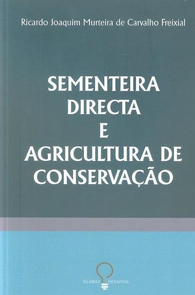 Sementeira directa e agricultura de conservação (Ricardo Joaquim Murteira de Carvalho Freixial)