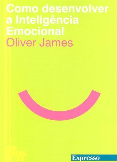 Como desenvolver inteligência emocional (Oliver James)
