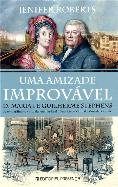 Uma amizade improvável, D. Maria I e Guilherme Stephens (Jenifer Roberts)