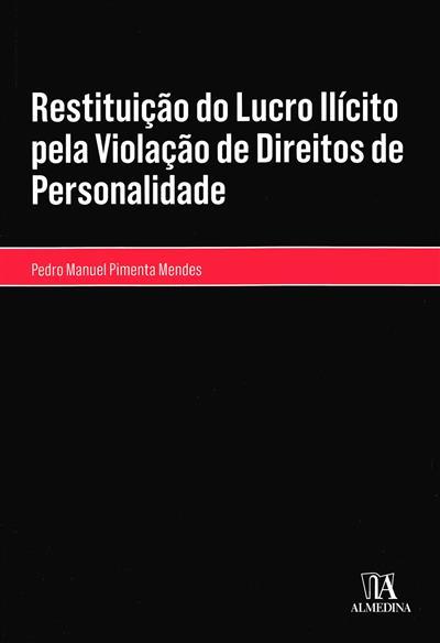 Restituição do lucro ilícito pela violação de direitos de personalidade (Pedro Manuel Pimenta Mendes)
