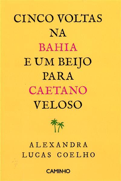 Cinco voltas na Bahia e um beijo para Caetano Veloso (Alexandra Lucas Coelho)
