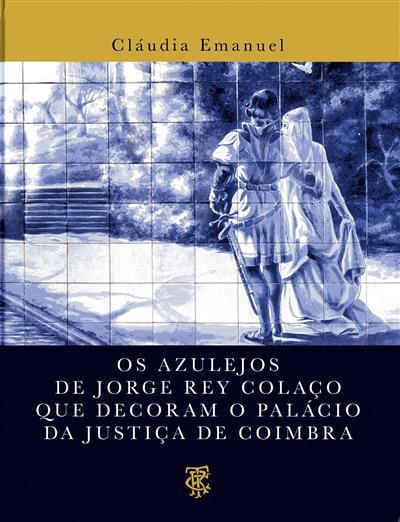 Os azulejos de Jorge Rey Colaço que decoram o Palácio da Justiça de Coimbra (texto e fot. Cláudia Emanuel)