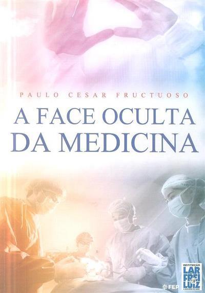 A face oculta da medicina (Paulo Cesar Fructuoso)