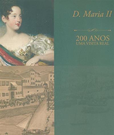 D. Maria II, 200 anos, uma visita Real (Câmara Municipal de Viana do Castelo)