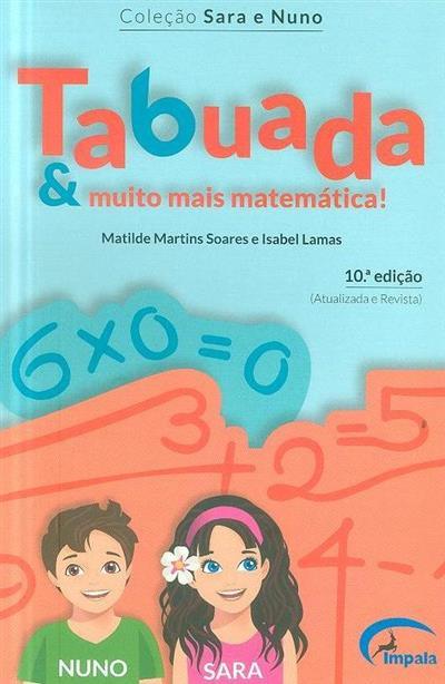 Tabuada & muito mais matemática! (Matilde Martins Soares, Isabel Lamas)