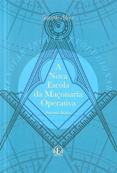 A nova escola da Maçonaria Operativa (Jacinto Alves)