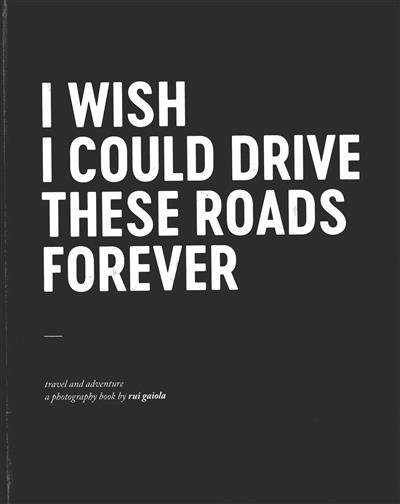 I wish I could drive these roads forever (Rui Gaiola)