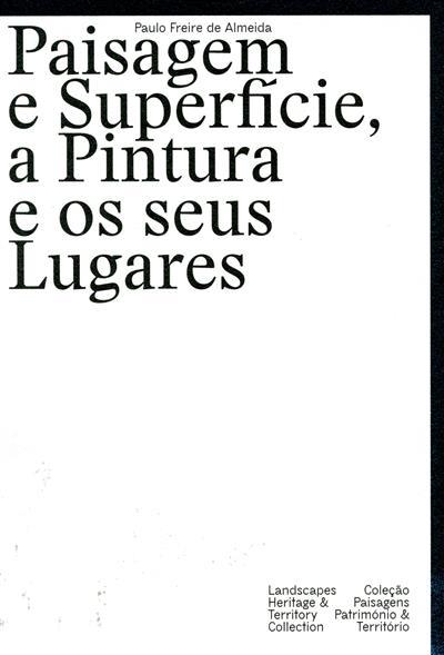 Paisagem e superfície, a pintura e os seus lugares (Paulo Freire de Almeida)