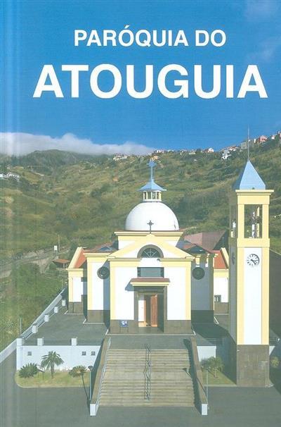 Paróquia do Atouguia (Gregório Gouveia,... [et al.])