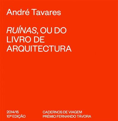 Ruínas, ou do livro de arquitectura (André Tavares)