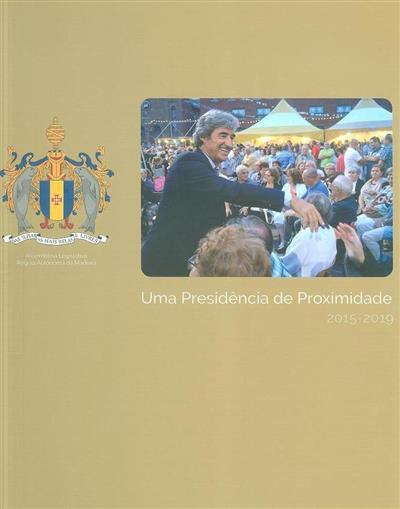 Uma presidência de proximidade, 2015-2019 (coord. Assembleia Legislativa da Região Autónoma da Madeira)