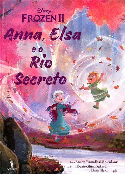 Anna, Elsa e o rio secreto (texto Andria Warmflash Rosenbaum)