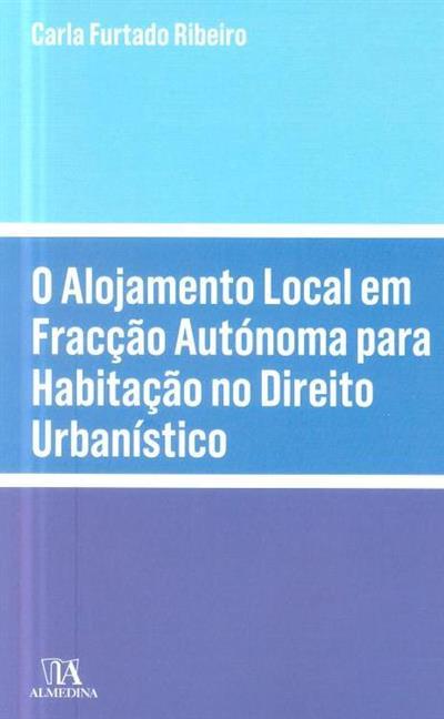 O alojamento local em fracção autónoma para habitação no direito urbanístico (Carla Alexandra Dias Furtado Ribeiro)